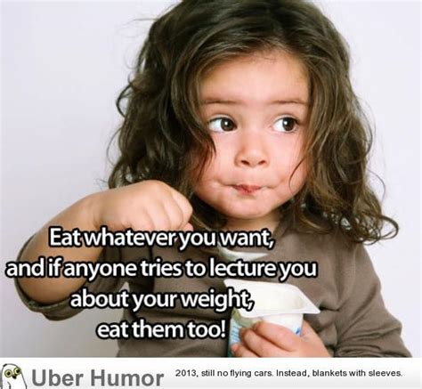 Eat Meme - eat whatever you want funny pictures quotes pics