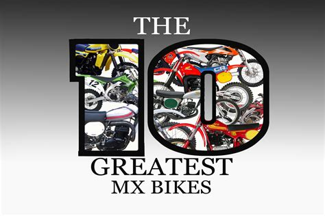 best motocross 10 best motocross bikes ever dirt bike magazine
