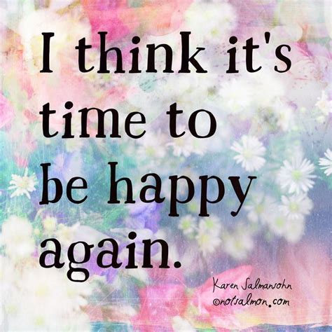 Its Time To Lulu Again by Quotes About Happiness I Think It S Time To Be Happy
