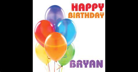 imagenes happy birthday bryan happy birthday bryan single by the birthday crew on