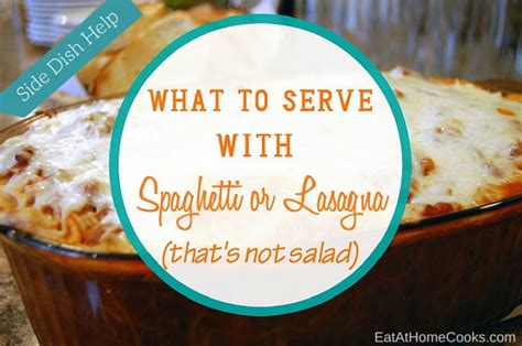 what to serve what to serve with spaghetti or lasagna that s not salad