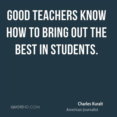 A Who Brings Out Your Best by Charles Kuralt Quotes Quotehd
