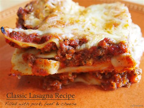 classic lasagna recipe culicurious