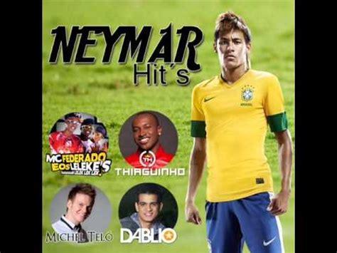 neymar s greatest hits a look at the brazilian soccer mc barriga garota mais mais top funk cd neymar hits