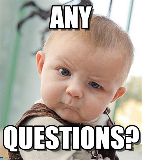 Any Questions Meme - baby any questions meme like success
