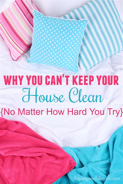how to keep your house clean why you can t keep your house clean no matter how hard you