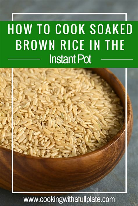 how to cook soaked brown rice in your instant pot cooking with a full plate