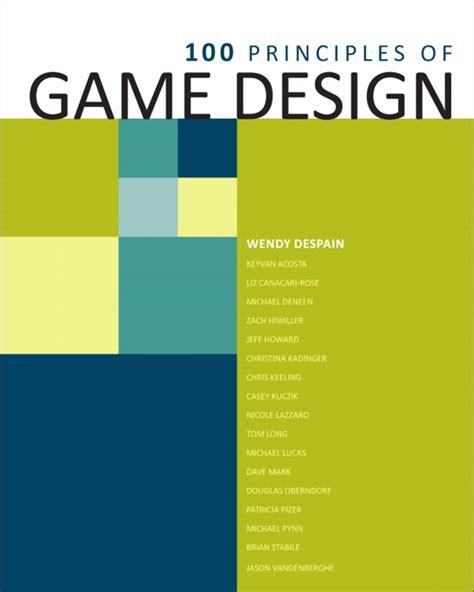 design game ebook 100 principles of game design ebook 1st despain wendy