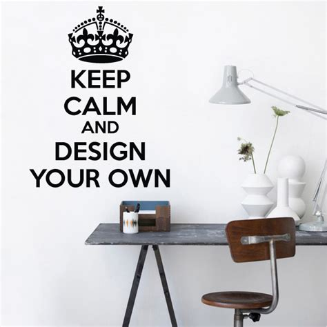wall sticker design your own custom keep calm and design your own wall sticker keep
