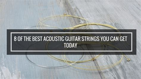 best acoustic guitar strings 8 of the best acoustic guitar strings you can get today
