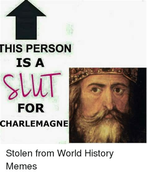Memes And Their Origins - this person is a for charlemagne stolen from world history