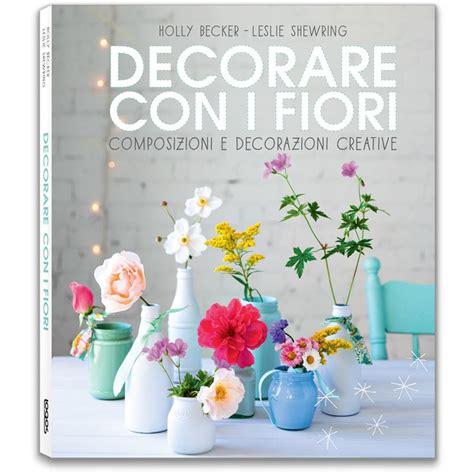 decorazioni con i fiori decorare con i fiori composizioni e decorazioni creative