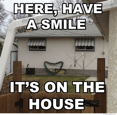happy house is happy weknowmemes