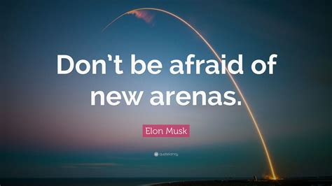 elon musk quotes wallpaper elon musk quote don t be afraid of new arenas 39