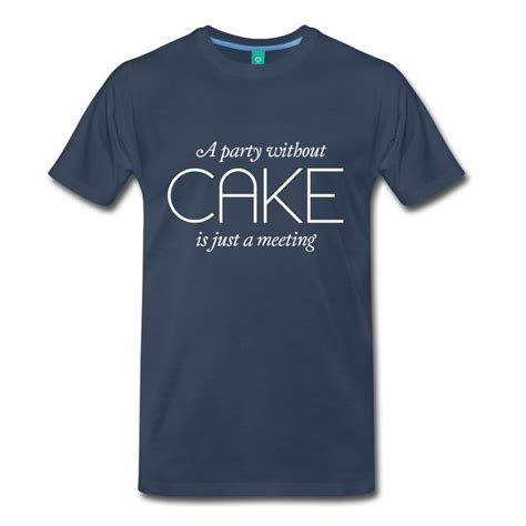 Custom Shirts Without Meeting The Tailor by A Without Cake Is Just A Meeting T Shirt Spreadshirt