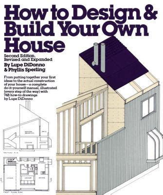 how to design and build your own house by didonno