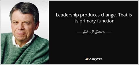 kotter leading change apa citation john p kotter quote leadership produces change that is