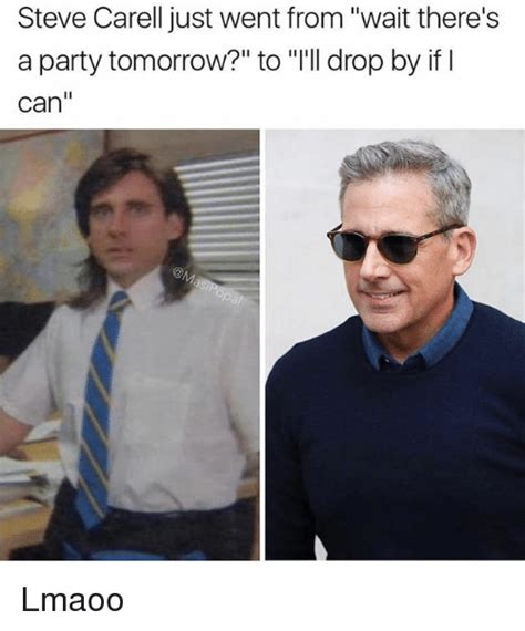 Steve Carell Memes - steve carell just went from wait there s a party tomorrow to i ll drop by if i can lmaoo