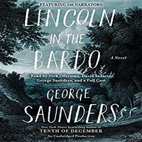 lincoln in the bardo a novel books lincoln in the bardo audiobook george saunders audible