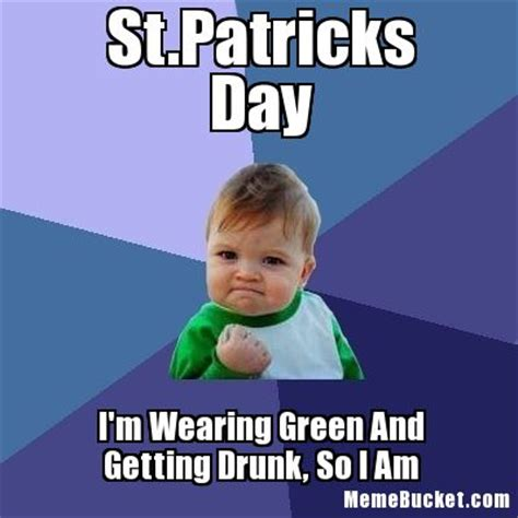 St Pattys Day Meme - st patricks day i m wearing green and getting drunk