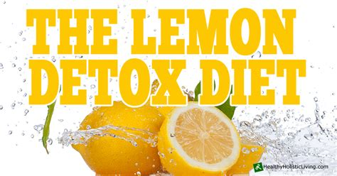 How To Prepare For The Lemon Detox Diet by What S New At Healthy Holistic Living Healthy