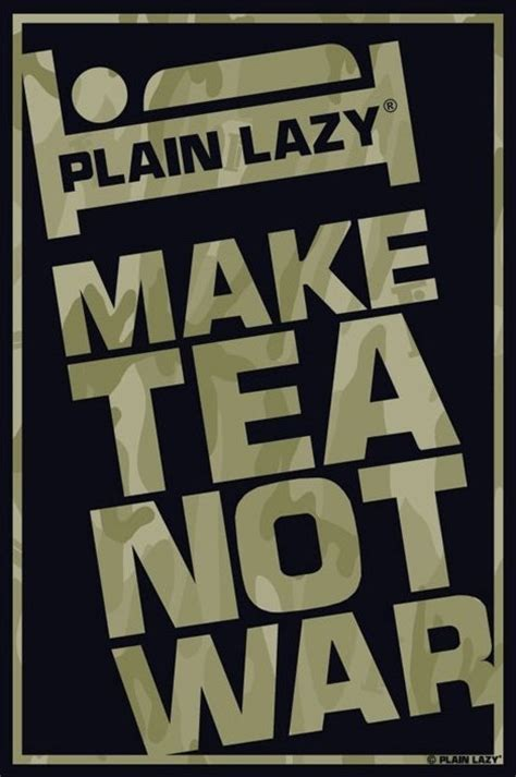 Special For Loyal Ft Readers Save 10 The Fab Selection At Azalea But Act Fast As The Offer Ends Sunday At Midnight 1112 Fashiontribes Fashion by Plain Lazy Make Tea Not War Poster Sold At Europosters