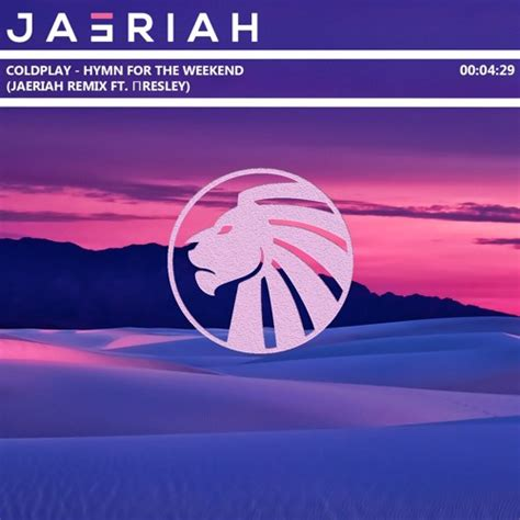 free download mp3 coldplay weekend coldplay hymn for the weekend jaeriah remix ft пresley
