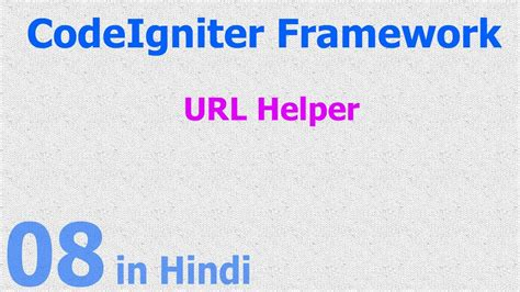 codeigniter tutorial for beginners step by step video 08 codeigniter hindi beginner tutorial url helper