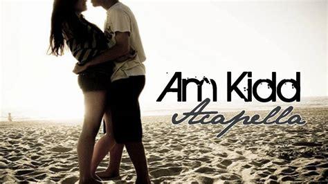 love song bigbang acapella download am kidd acapella w download lyrics youtube
