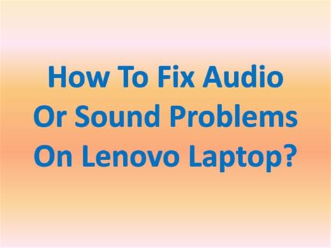 how to fix sound problems how to fix audio or sound problems on lenovo laptop