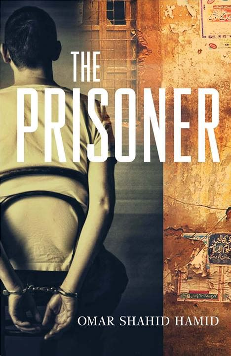 the prisoner a novel books book review the prisoner by omar shahid hamid