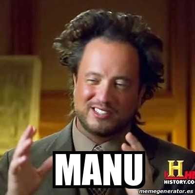 Manu Meme - meme ancient aliens manu 20323297