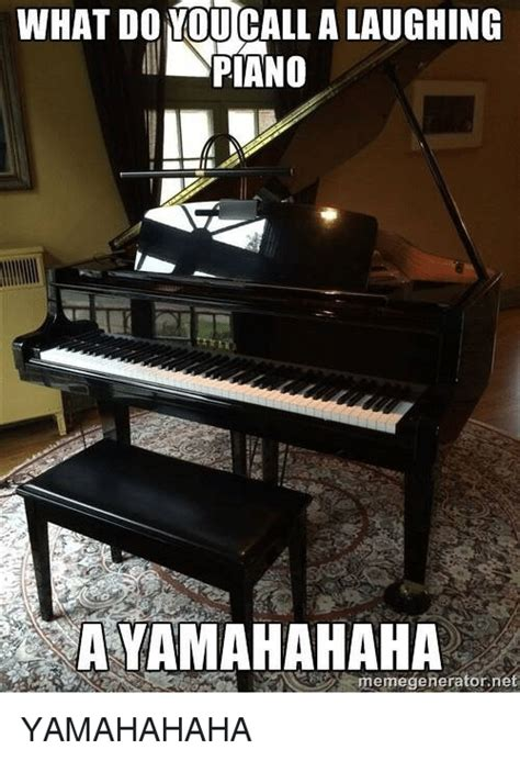 Piano Meme - what do you call a laughing an piano ayamahahaha