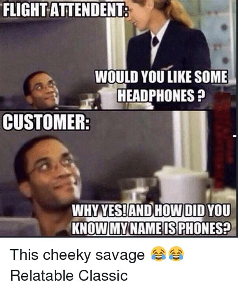 Cheeky Meme - flight attendent would you like some headphones customer