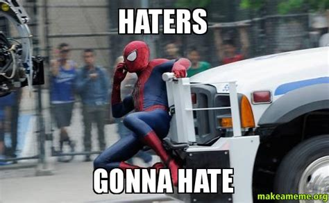 Hater Gonna Hate Meme - haters gonna hate make a meme