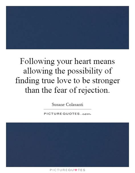 How To Find Your One True by Fear Of Rejection Quotes Quotesgram