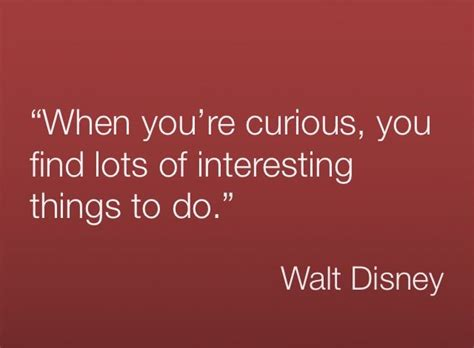 5 Things To Make You Curiouser And Curiouser About In by When You Re Curious You Find Lots Of Interesting By Walt