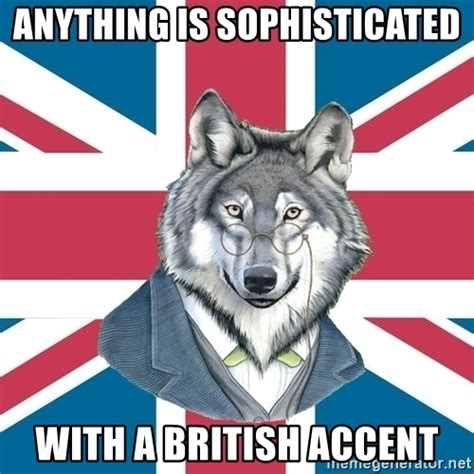 Courage Wolf Meme Generator - anything is sophisticated with a british accent sir