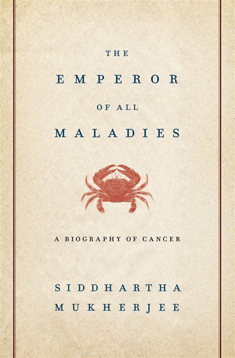 0007250924 the emperor of all maladies the emperor of all maladies a biography of cancer by