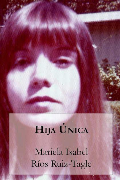 libro hija nica hija 218 nica r 205 os ruiz tagle mariela isabel sinopsis del libro rese 241 as criticas opiniones