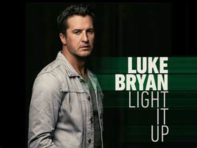 listen to luke bryan s brand new single light it up
