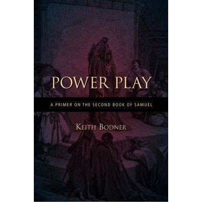 power play a novel books power play a primer on the second book of samuel keith