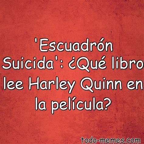 el libro que har 8467524197 array escuadr 243 n suicida 191 qu 233 libro lee harley quinn en la