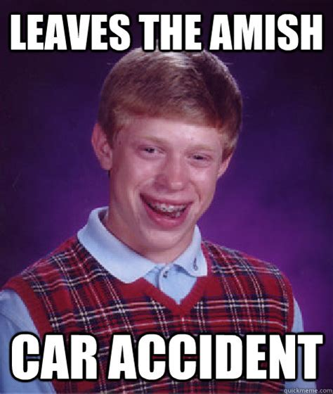 Amish Meme - leaves the amish car accident bad luck brian quickmeme