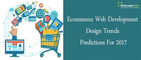 ecommerce website design development company ecommerce web development design trends predictions for 2017