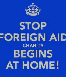 charity begins at home stop foreign aid charity begins at home poster dave c
