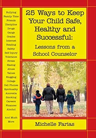 9 Practical Ways To Keep Your Safe 25 Ways To Keep Your Child Safe Healthy And Successful Lessons From A School Counselor