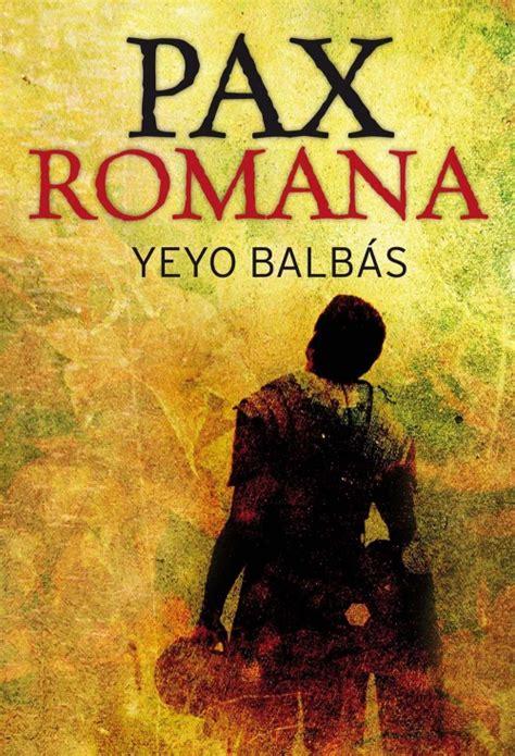 libro pax romana guerra paz pax romana yeyo balb 225 s roca libros