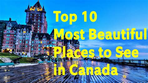 20 best places to visit in canada for 2015 vacay ca top 10 most beautiful places to see in canada youtube