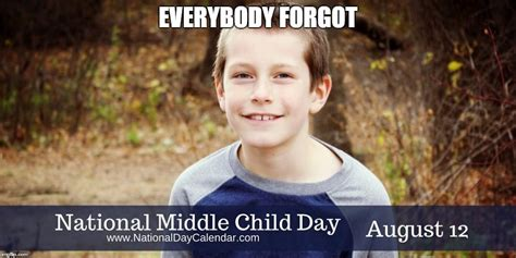 Middle Child Meme - national middle child day imgflip